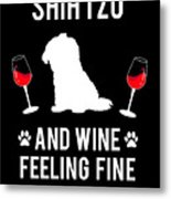Shih Tzu And Wine Feeling Fine Dog Lover Metal Print