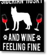 Siberian Husky And Wine Felling Fine Dog Lover Metal Print