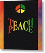 Teach Peace One Metal Print