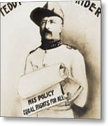 Teddy The Rough Rider - For President - 1904 Metal Print