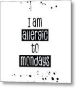 Text Art Allergic To Mondays Metal Print