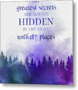 The Greatest Secrets Are Always Hidden In The Most Unlikely Places Metal Print