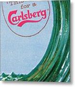 This Calls For A Carlsberg Metal Print