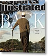 Tiger Is Back Maybe, Just Maybe Sports Illustrated Cover Metal Print