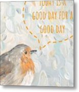 Today Is A Good Day With Bird Metal Print