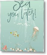 Under The Sea - Sea You Later Metal Print