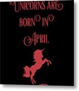 Unicorns Are Born In April Metal Print