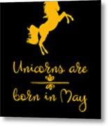 Unicorns Are Born In May Metal Print