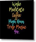 Wake Meditate Coffee Routine Metal Print