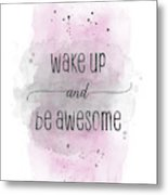 Wake Up And Be Awesome - Watercolor Pink Metal Print