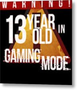 Warning 13 Year Old In Gaming Mode Metal Print