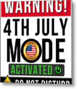 Warning 4th July Mode Activated Do Not Disturb Metal Print