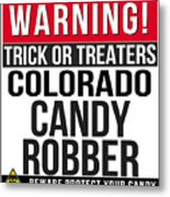 Warning Colorado Candy Robber Metal Print