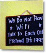 We Do Not Have Wifi Metal Print