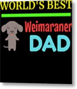 Worlds Best Weimaraner Dad Metal Print