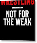 Wrestling Not For The Weak Red White Gift Light Metal Print