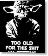 Yoda Parody - Too Old For This Shit I'm Getting Metal Print