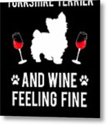 Yorkshire Terrier And Wine Feeling Fine Dog Yorkie Metal Print