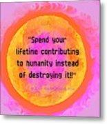 Your Contribution To Humanity  Metal Print