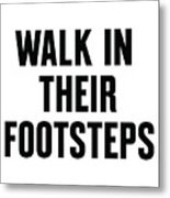 Walk In Their Footsteps Metal Print