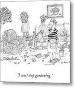 I Can't Stop Gardening Metal Print