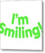 I'm Smiling Metal Print