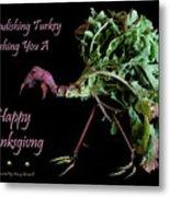 The Radishing Turkey Wishing You A Happy Thanksgiving Metal Print
