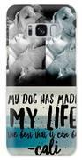Life With My Dog Galaxy Case by Kathy Tarochione