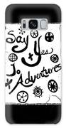 Say Yes To Adventures Galaxy S8 Case