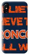 Denver Broncos I Believe IPhone Case