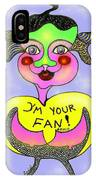 I'm Your Fan IPhone Case