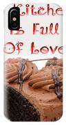 A Kitchen Is Full Of Love 4 IPhone Case