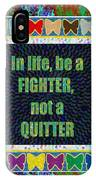 Be A Fighter Not A Quitter  Wisdom Words Attractive Graphic Border  IPhone Case