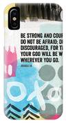 Be Strong And Courageous- Contemporary Scripture Art IPhone Case