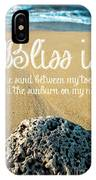 Bliss Is Sand Between My Toes And The Sunburn On My Nose IPhone Case