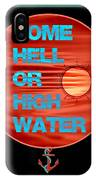 Come Hell Or High Water IPhone Case