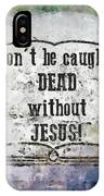 Don't Be Caught Dead IPhone Case