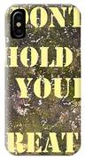 Dont Hold Your Breath IPhone Case