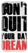 Don't Quit Your Day Dream 1 IPhone X Case