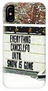 Everything Cancelled - Funny Sign - Snow IPhone Case