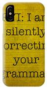 Fyi I Am Silently Correcting Your Grammar IPhone Case