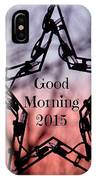 Good Morning 2015 IPhone Case