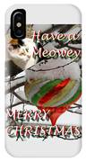 Have A Meowey Merry Christmas IPhone Case