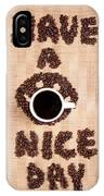 Have A Nice Coffee Day IPhone Case