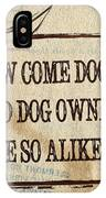How Come Dogs And Dog Owners Are So Alike IPhone Case
