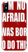 I Am Not Afraid IPhone Case