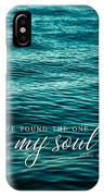 I Have Found The One Whom My Soul Loves. IPhone Case