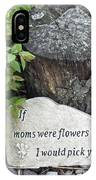 If Moms Were Flowers... IPhone Case