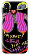 I'm Ready IPhone Case