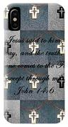 John 14 6 The Wooden Cross IPhone Case